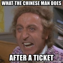 WillyWonkaFizzy - What the chinese man does after a ticket