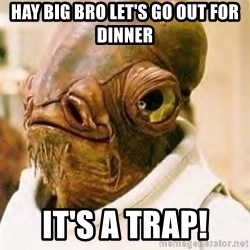 Its A Trap - Hay big bro let's go out for dinner It's a trap!