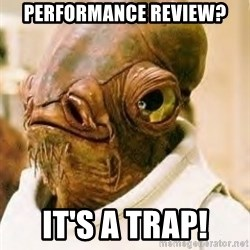 Its A Trap - performance review? it's a trap!