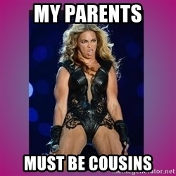 Ugly Beyonce - my parents must be cousins
