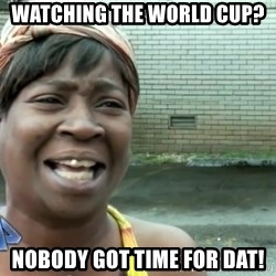 sweet brown ios - Watching the world cup? nobody got time for dat!