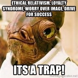 Its A Trap - ETHICAL RELATIVISM, LOYALTY SYNDROME, WORRY OVER IMAGE, DRIVE FOR SUCCESS ITS A TRAP!