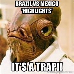 Its A Trap - Brazil vs Mexico 'Highlights' IT's a trap!!