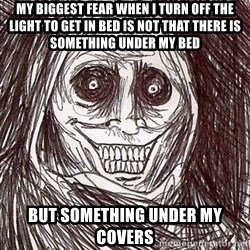 Shadowlurker - My biggest fear when I turn off the light to get in bed is not that there is something under my bed But something under my covers