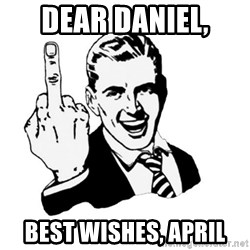 middle finger - Dear daniel, best wishes, april