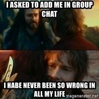 Never Have I Been So Wrong - I asked to add me in group chat I habe never been so wrong in all my life