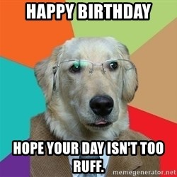 Business Dog - Happy Birthday Hope your day isn't too ruff.