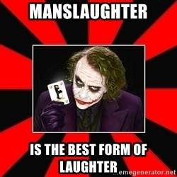 Typical Joker - Manslaughter Is the best form of laughter