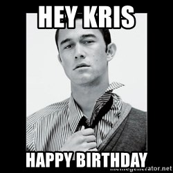 Hey Girl (Joseph Gordon-Levitt) - HEY KRIS HAPPY BIRTHDAY