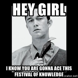Hey Girl (Joseph Gordon-Levitt) - Hey girl       i know you are gonna ace this festival of knowledge