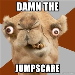 Crazy Camel lol - damn the jumpscare