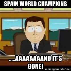 aaaaaaaaaaaaand it's gone - Spain world champions  .....AAAAAAAAND IT'S GONE!