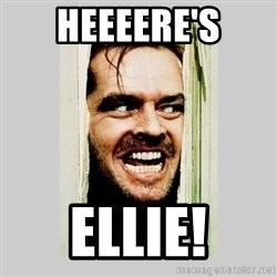 Here's Johnny - Heeeere's Ellie!
