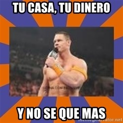 John cena be like you got a big ass dick - TU casa, tu dinero y no se que mas