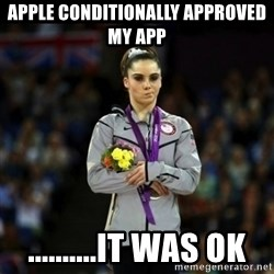 Unimpressed McKayla Maroney - Apple conditionally approved my App ..........It was OK