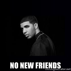 DRAKE -  No New Friends