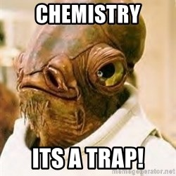 Its A Trap - Chemistry Its a trap!
