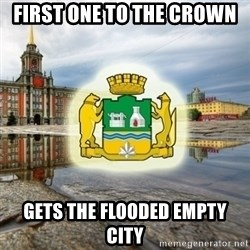 EKB  - first one to the crown gets the flooded empty city