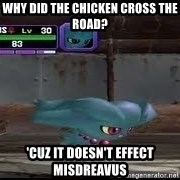 MISDREAVUS - Why did the chicken cross the road? 'Cuz it doesn't effect Misdreavus
