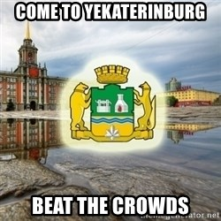 EKB  - come to yekaterinburg beat the crowds
