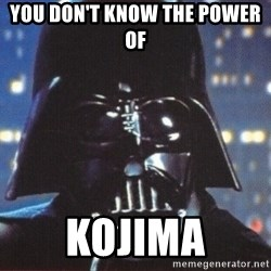 Darth Vader - you don't know the power of  kojima
