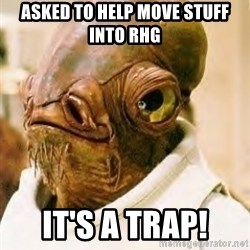 Its A Trap - Asked to help move stuff into RHG It's a trap!