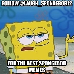 I'll have you know Spongebob - Follow @laugh_spongebob12 For the best spongebob memes