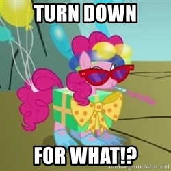 pinkie pie dragonshy - Turn down For what!?