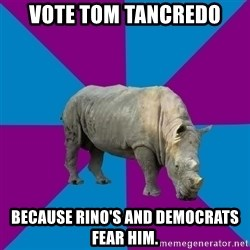 Recovery Rhino - vote tom tancredo because rino's and democrats fear him.