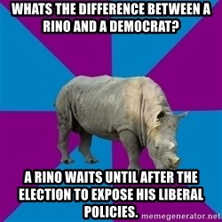 Recovery Rhino - whats the difference between a rino and a democrat? a rino waits until after the election to expose his liberal policies.