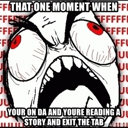 Maximum Fffuuu - That one moment when Your on da and youre reading a story and exit thE tab