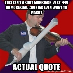 FiddlingRapert - this isn't about marriage, very few homosexual couples even want to marry actual quote