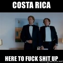 """""""We're here to fuck shit up"""" - Costa Rica Here To Fuck Shit Up"""
