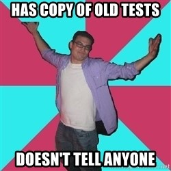Douchebag Roommate - Has Copy of Old TESTS Doesn't Tell anyone