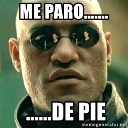 what if i told you matri - ME PARO.......  ......de pie
