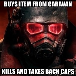 Fallout  - Buys item from caravan Kills and takes back caps