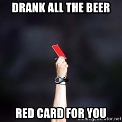 red card asshole - drank all the beer red card for you
