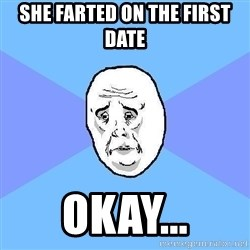 Okay Guy - she farted on the first date okay...