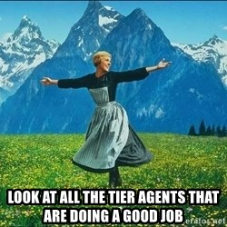 Look at all the things -  Look at all the tier agents that are doing a good job
