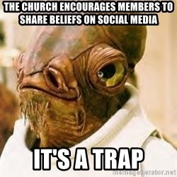 Its A Trap - The church encourages members to share beliefs on social media IT'S A TRAP