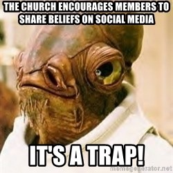 Its A Trap - The church encourages members to share beliefs on social media IT'S A TRAP!