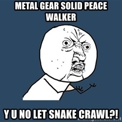 Y U No - Metal Gear SOlid Peace Walker Y U NO Let Snake Crawl?!