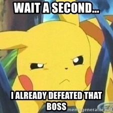 Unimpressed Pikachu - Wait a second... i already defeated that boss