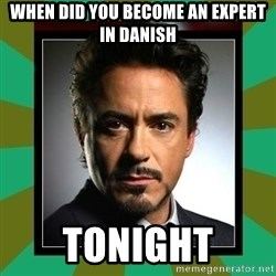 Tony Stark iron - When did you become an expert in danish tonight
