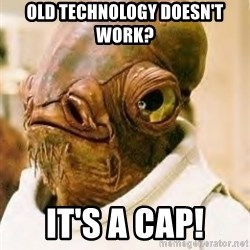 Its A Trap - Old technology doesn't work? It's a Cap!
