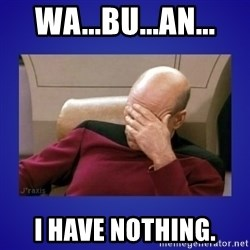 Picard facepalm  - wA...Bu...an... I HAVE NOTHING.