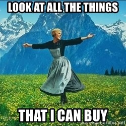 Look at all the things - Look at all the things that I can buy