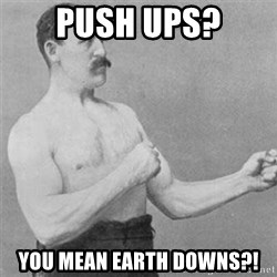 overly manlyman - push ups? you mean earth downs?!