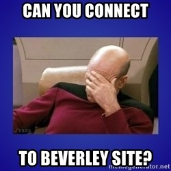 Picard facepalm  - CAN YOU CONNECT TO BEVERLEY SITE?