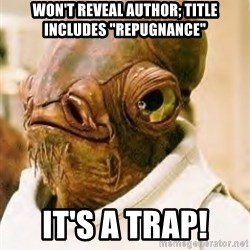 "Its A Trap - Won't reveal author; title includes ""repugnance"" it's a trap!"